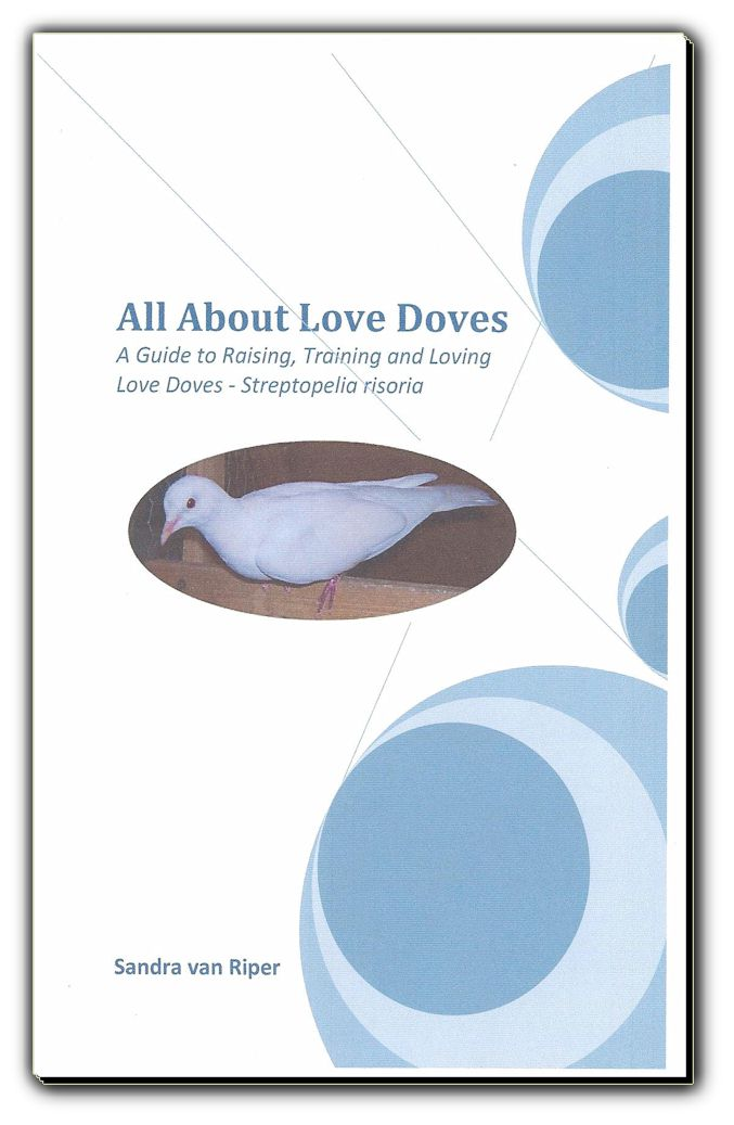 All About Love Doves - A Guide to Raising, Training, and Loving Love Doves - Stretopelia risoria